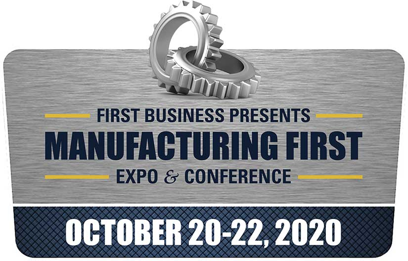 First Business presents Manufacturing First Expo & Conference Oct. 20-22nd.